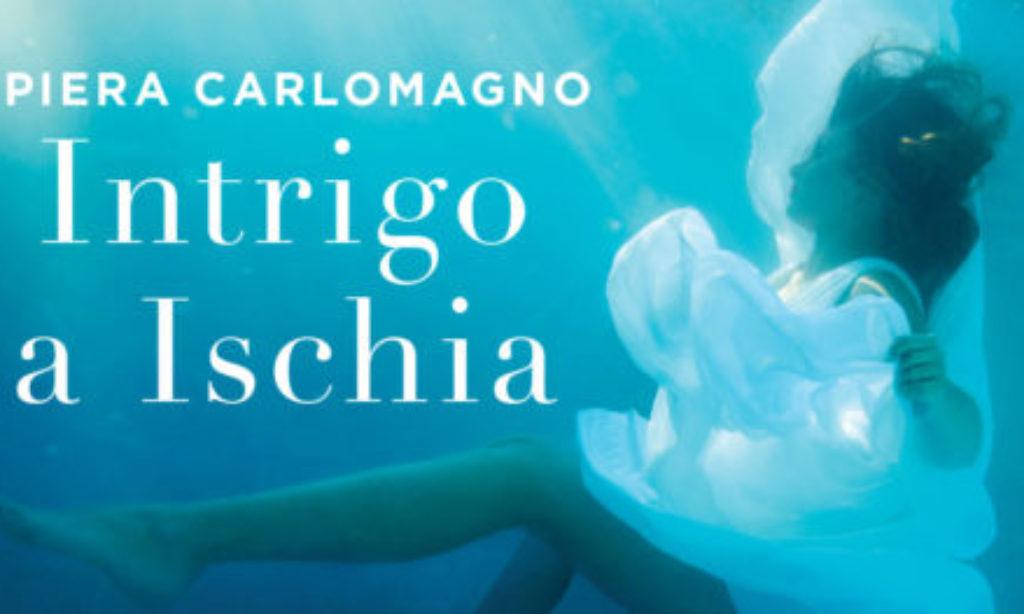"""""""Intrigo ad Ischia"""": l'ultimo noir di Piera Carlomagno"""
